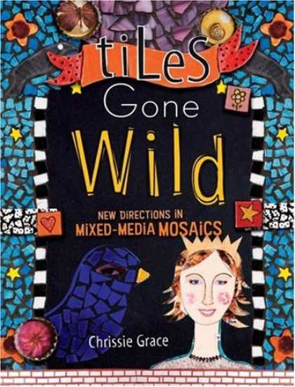 Books About Media - Tiles Gone Wild: New Directions In Mixed Media Mosaics