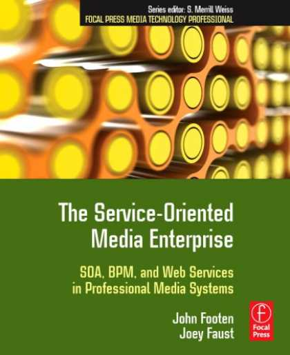 Books About Media - The Service-Oriented Media Enterprise: SOA, BPM, and Web Services in Professiona