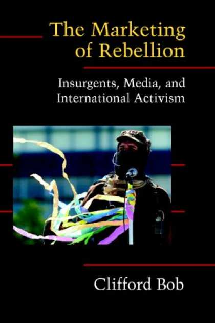 Books About Media - The Marketing of Rebellion: Insurgents, Media, and International Activism (Cambr