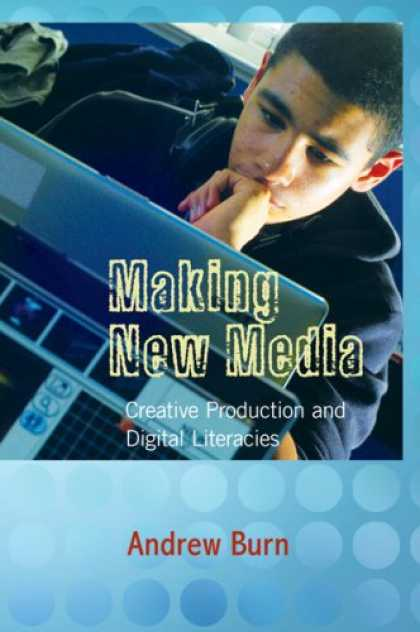 Books About Media - Making New Media: Creative Production and Digital Literacies (New Literacies and