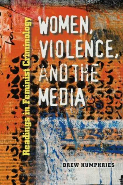 Books About Media - Women, Violence, and the Media: Readings in Feminist Criminology (Northeastern S