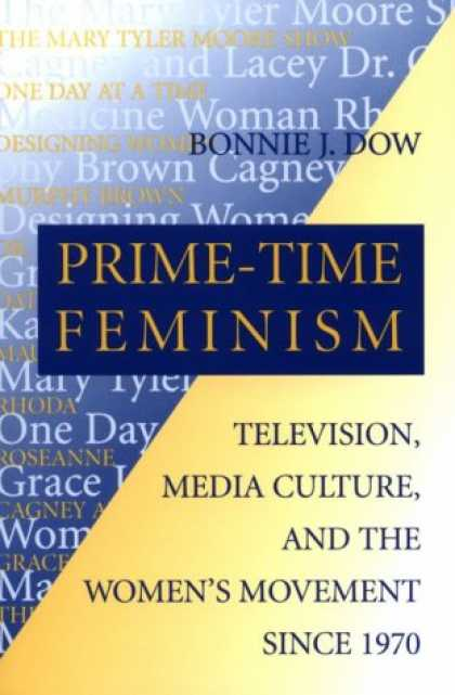 Books About Media - Prime-Time Feminism: Television, Media Culture, and the Women's Movement Since 1