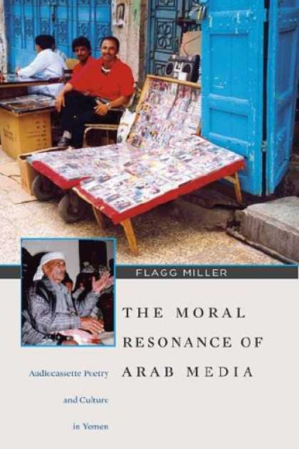 Books About Media - The Moral Resonance of Arab Media: Audiocassette Poetry and Culture in Yemen (Ha