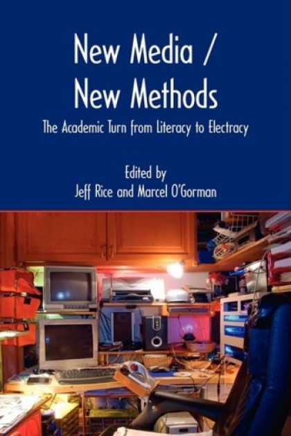 Books About Media - New Media/New Methods: The Academic Turn from Literacy to Electracy