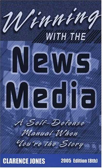 Books About Media - Winning with the News Media: A Self-Defense Manual When You're the Story, 2005 (
