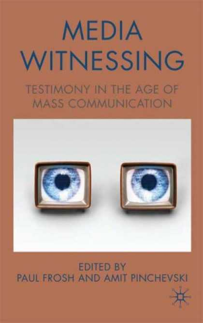 Books About Media - Media Witnessing: Testimony in the Age of Mass Communication