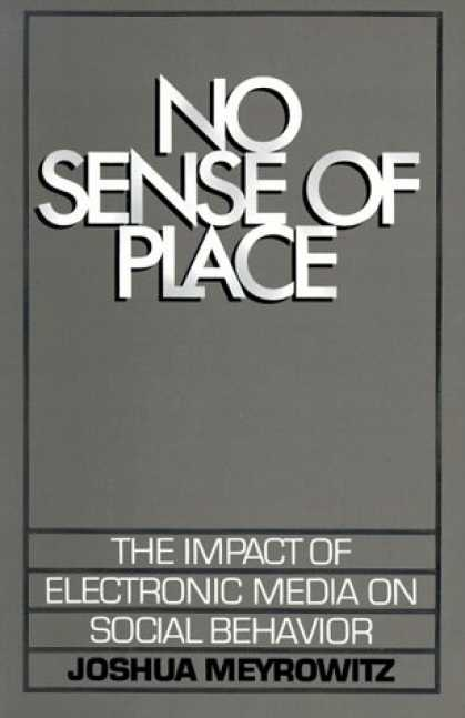 Books About Media - No Sense of Place: The Impact of Electronic Media on Social Behavior