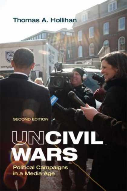 Books About Media - Uncivil Wars: Political Campaigns in a Media Age
