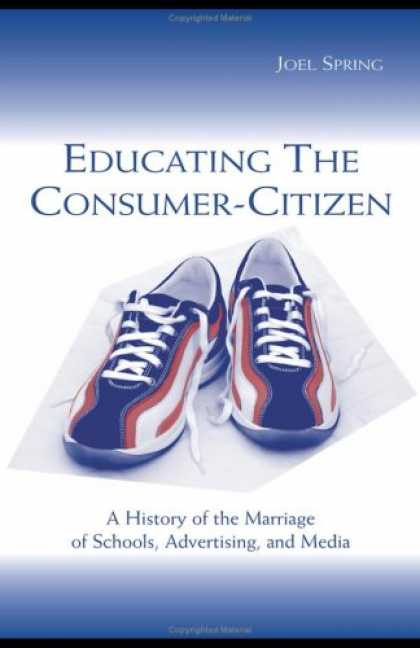 Books About Media - Educating the Consumer-citizen: A History of the Marriage of Schools, Advertisin