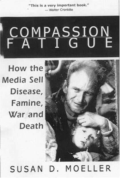 Books About Media - Compassion Fatigue : How the Media Sell Disease, Famine, War and Death