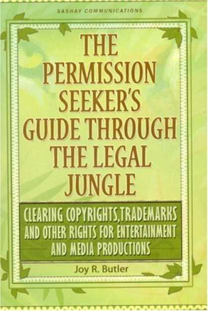Books About Media - The Permission Seeker's Guide Through the Legal Jungle: Clearing Copyrights, Tra
