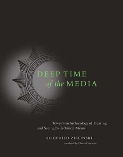 Books About Media - Deep Time of the Media: Toward an Archaeology of Hearing and Seeing by Technical