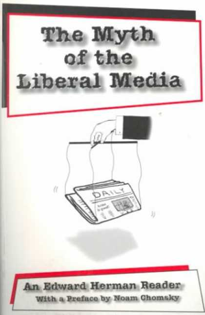 Books About Media - The Myth of the Liberal Media: An Edward Herman Reader