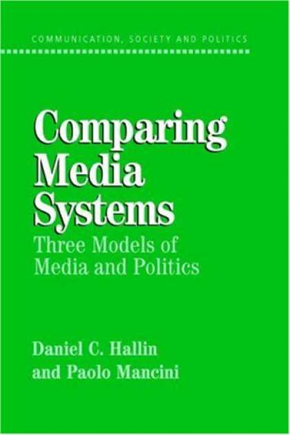 Books About Media - Comparing Media Systems: Three Models of Media and Politics (Communication, Soci