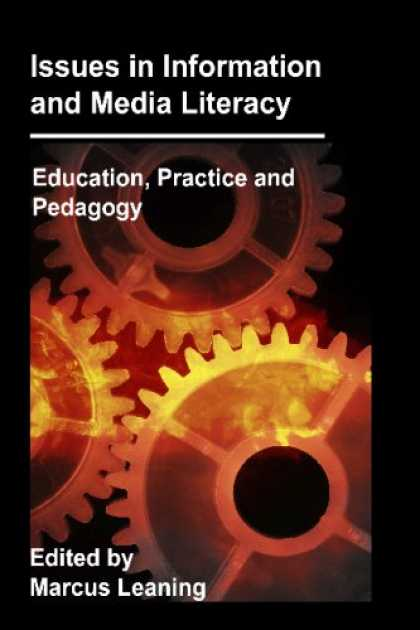 Books About Media - Issues in Information and Media Literacy: Education, Practice and Pedagogy