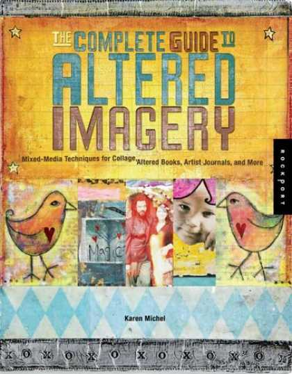 Books About Media - The Complete Guide to Altered Imagery : Mixed-Media Techniques for Collage, Alte