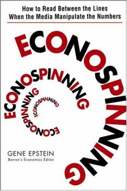 Books About Media - Econospinning: How to Read Between the Lines When the Media Manipulate the Numbe