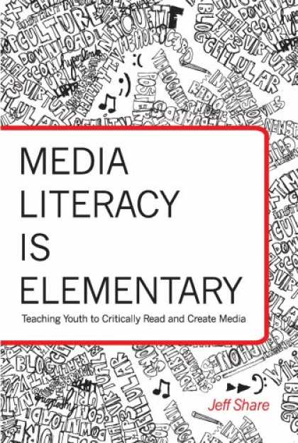 Books About Media - Media Literacy is Elementary: Teaching Youth to Critically Read and Create Media