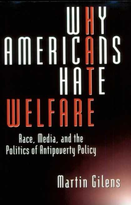Books About Media - Why Americans Hate Welfare: Race, Media, and the Politics of Antipoverty Policy