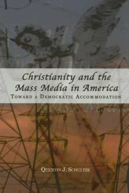 Books About Media - Christianity And the Mass Media in America: Toward a Democratic Accommodation (R