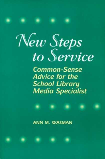Books About Media - New Steps to Service: Common-Sense Advice for the School Library Media Specialis