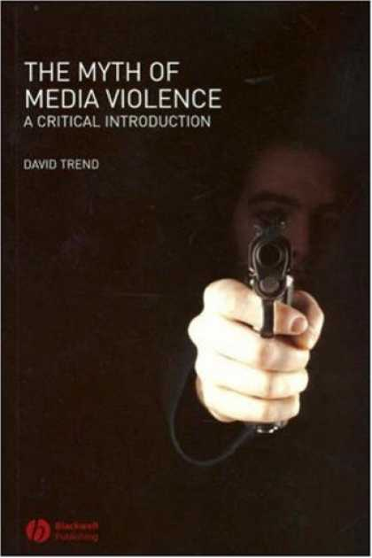 Books About Media - The Myth of Media Violence: A Critical Introduction