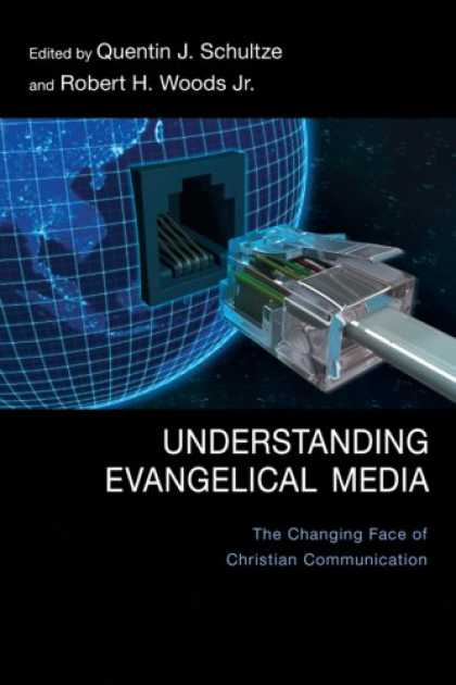 Books About Media - Understanding Evangelical Media: The Changing Face of Christian Communication