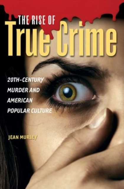 Books About Media - The Rise of True Crime: 20th-Century Murder and American Popular Culture