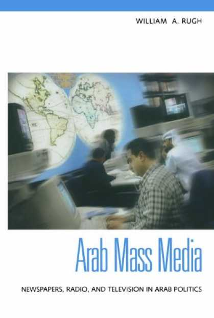 Books About Media - Arab Mass Media: Newspapers, Radio, and Television in Arab Politics