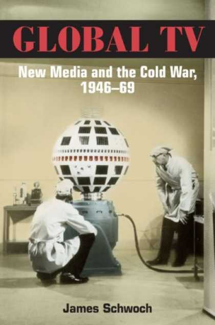 Books About Media - Global TV: New Media and the Cold War, 1946-69