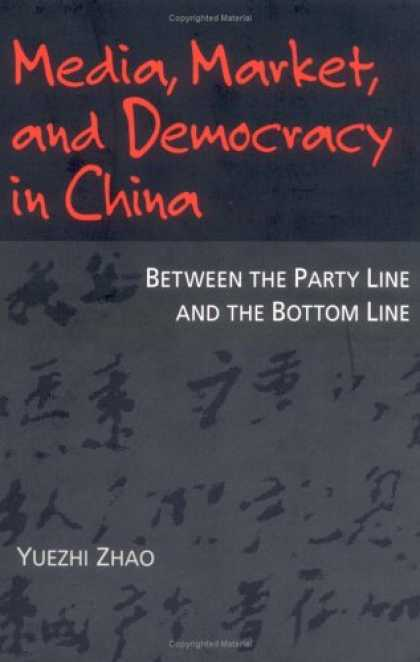 Books About Media - Media, Market, and Democracy in China: Between the Party Line and the Bottom Lin