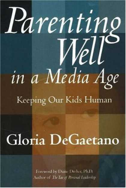 Books About Media - Parenting Well in a Media Age: Keeping Our Kids Human
