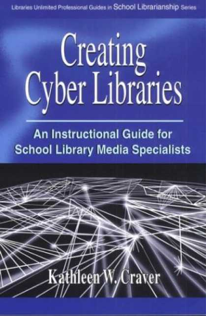 Books About Media - Creating Cyber Libraries: An Instructional Guide for School Library Media Specia