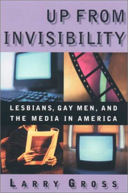 Books About Media - Up From Invisibility: Lesbians, Gay Men, and the Media in America