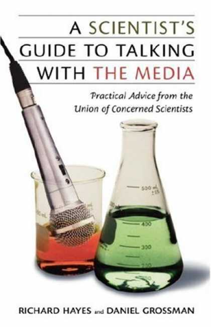 Books About Media - A Scientist's Guide to Talking with the Media: Practical Advice from the Union o