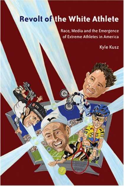 Books About Media - Revolt of the White Athlete: Race, Media and the Emergence of Extreme Athlete in