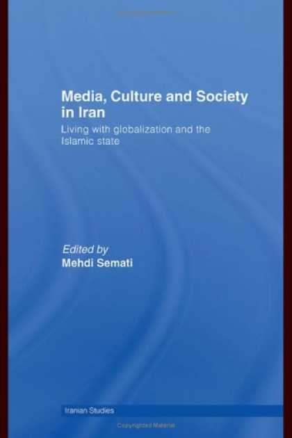 Books About Media - Media, Culture and Society in Iran: Living with Globalization and the Islamic St