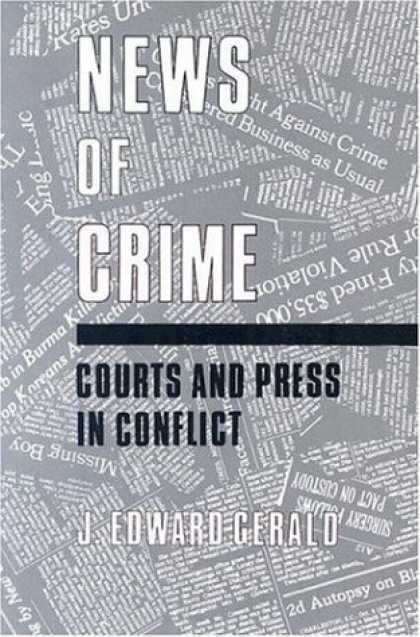 Books About Media - News of Crime: Courts and Press in Conflict (Contributions to the Study of Mass