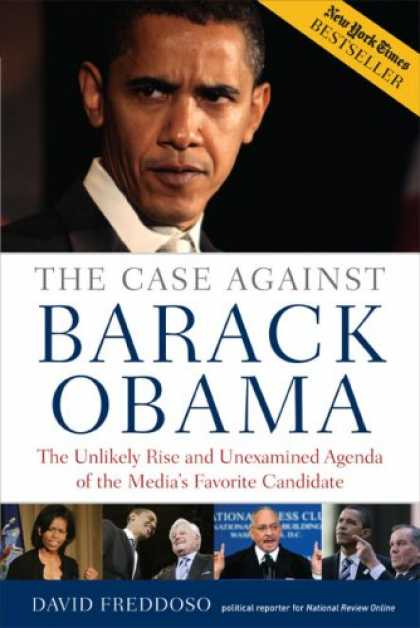 Books About Media - The Case Against Barack Obama: The Unlikely Rise and Unexamined Agenda of the Me