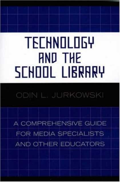 Books About Media - Technology and the School Library: A Comprehensive Guide for Media Specialists a