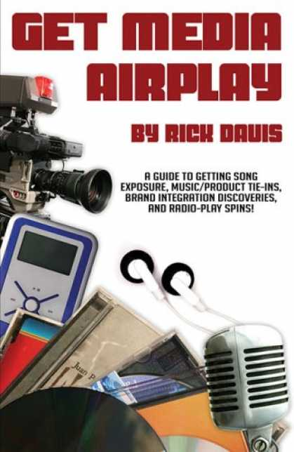 Books About Media - Get Media Airplay - A Guide to Getting Song Exposure, Music/Product Tie-Ins & Ra