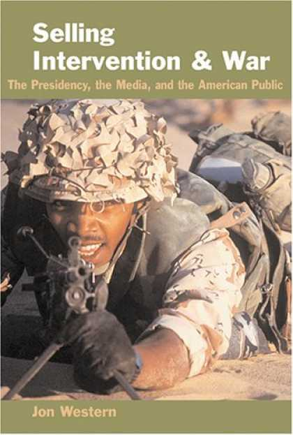 Books About Media - Selling Intervention and War: The Presidency, the Media, and the American Public