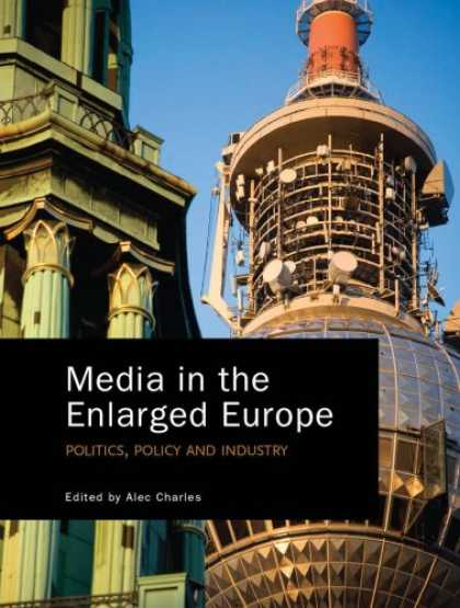 Books About Media - Media in the Enlarged Europe: Politics, Policy and Industry