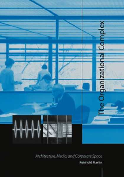 Books About Media - The Organizational Complex: Architecture, Media, and Corporate Space