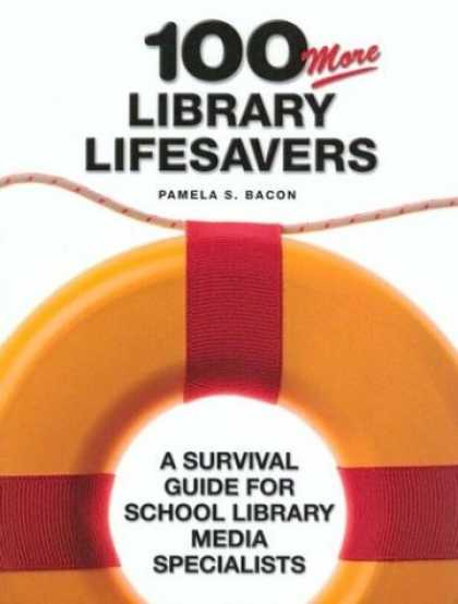Books About Media - 100 More Library Lifesavers: A Survival Guide for School Library Media Specialis
