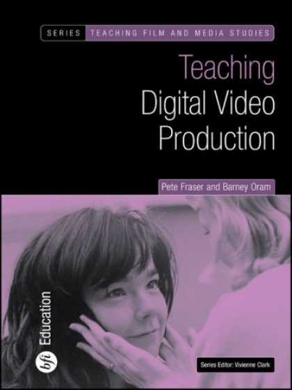 Books About Media - Teaching Digital Video Production (Bfi Teaching Film and Media Studies)