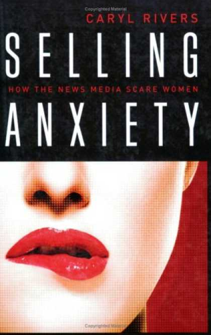 Books About Media - Selling Anxiety: How the News Media Scare Women