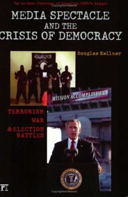 Books About Media - Media Spectacle and the Crisis of Democracy: Terrorism, War, and Election Battle