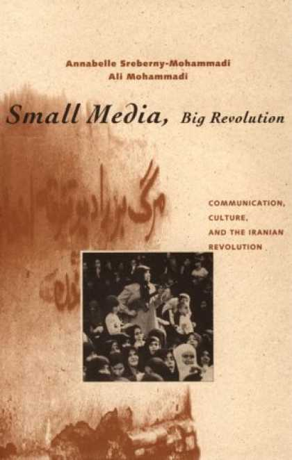 Books About Media - Small Media, Big Revolution: Communication, Culture, and the Iranian Revolution