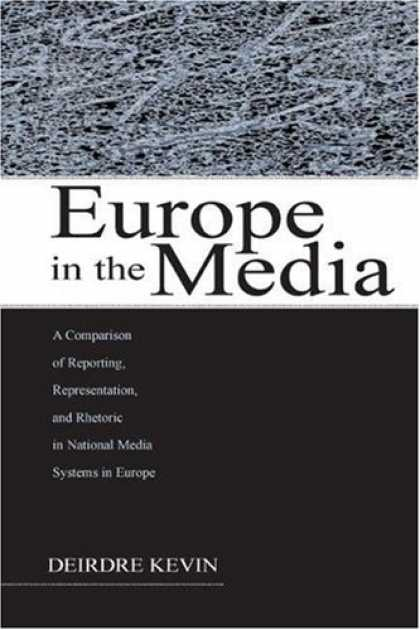 Books About Media - Europe in the Media: A Comparison of Reporting, Representation, and Rhetoric in